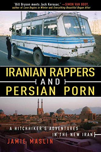 Iranian Rappers and Persian Porn: A Hitchhiker's: Maslin, Jamie