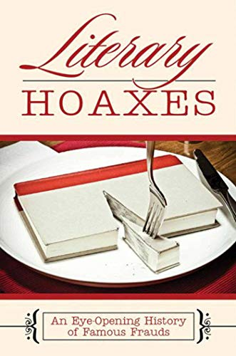 9781602397941: Literary Hoaxes: An Eye-Opening History of Famous Frauds