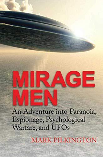 Mirage Men: An Adventure into Paranoia, Espionage,: Pilkington, Mark