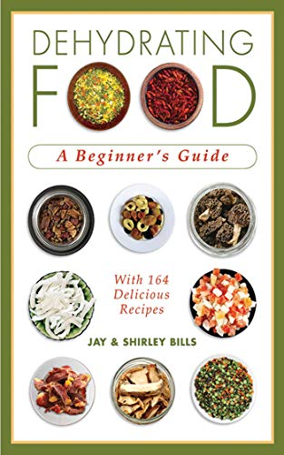 Dehydrating Food: A Beginner's Guide: Bills, Jay; Bills, Shirley