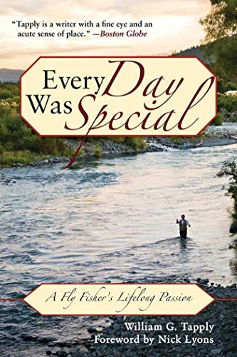 9781602399556: Every Day Was Special: A Fly Fisher's Lifelong Passion