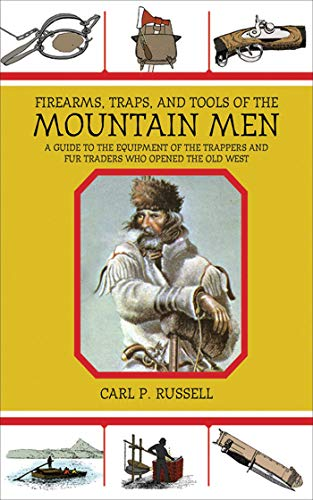 9781602399693: Firearms, Traps, and Tools of the Mountain Men: A Guide to the Equipment of the Trappers and Fur Traders Who Opened the Old West