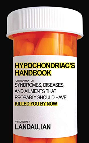 9781602399709: The Hypochondriac's Handbook: Syndromes, Diseases, and Ailments that Probably Should Have Killed You By Now