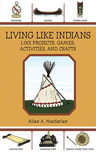 9781602399839: Living Like Indians: 1,001 Projects, Games, Activities, and Crafts