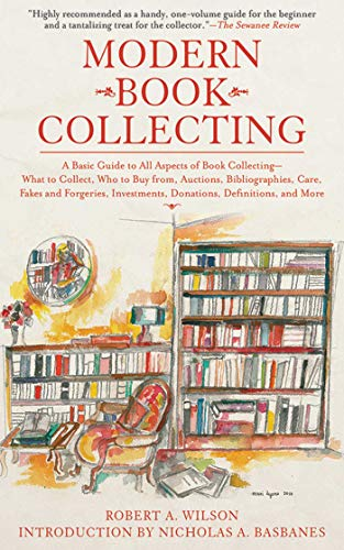 9781602399853: Modern Book Collecting: A Basic Guide to All Aspects of Book Collecting: What to Collect, Who to Buy from, Auctions, Bibliographies, Care, Fakes and Investments, Donations, Definitions, and More