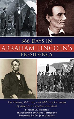 9781602399945: 366 Days in Abraham Lincoln's Presidency: The Private, Political, and Military Decisions of America's Greatest President