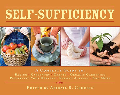 9781602399990: Self-Sufficiency: A Complete Guide to Baking, Carpentry, Crafts, Organic Gardening, Preserving Your Harvest, Raising Animals, and More! (The Self-Sufficiency Series)