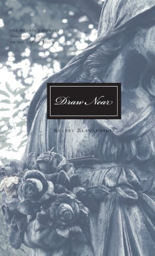 Draw Near: One Pilgrim's Journey through Grief to the Lap of Jesus: Blankenship, Sherry
