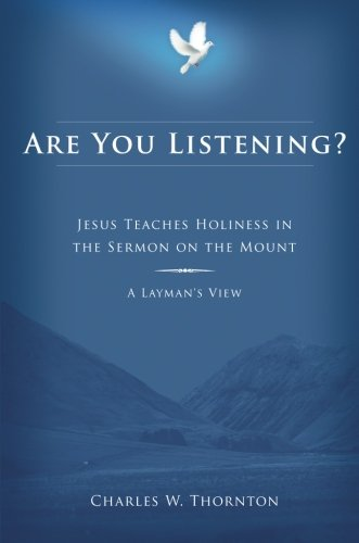 9781602471245: Are You Listening?: Jesus Teaches Holiness in the Sermon on the Mount - A Layman's View