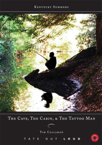 The Cave, the Cabin, & the Tattoo Man (Kentucky Summers) (1602472319) by Tim Callahan