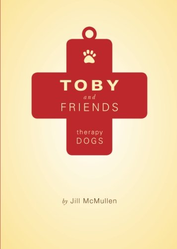 Toby and Friends: Therapy Dogs: Jill McMullen