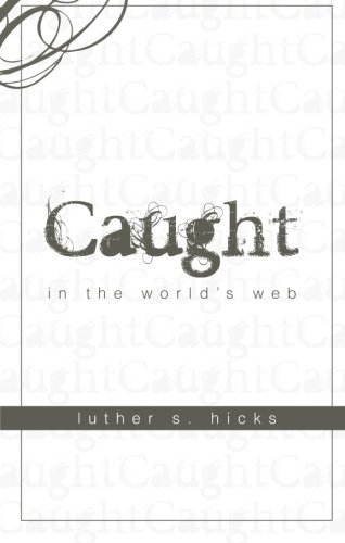 Caught in the World's Web: Luther S. Hicks