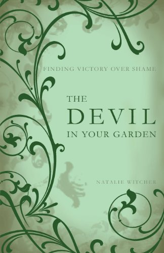 9781602473010: The Devil in Your Garden: Finding Victory Over Shame