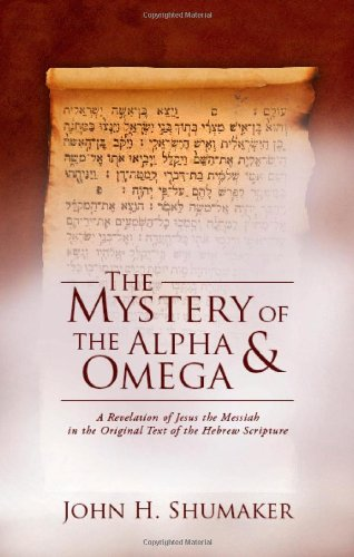 9781602474888: The Mystery of the Alpha and Omega: A Revelation of Jesus the Messiah in the Original Text of the Hebrew Scripture