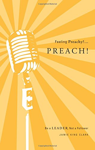 9781602474925: Feeling Preachy?...Preach!: Be a Leader Not a Follower