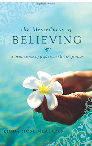 9781602475144: The Blessedness of Believing: A Devotional Journey of Life's Lessons and God's Promises