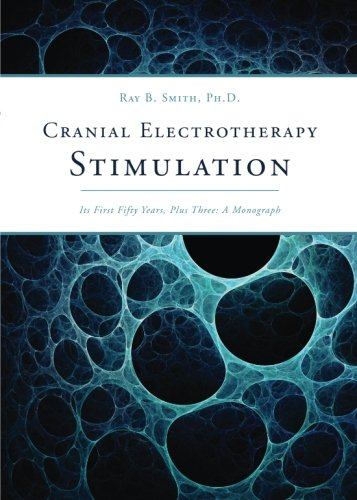 9781602475892: Cranial Electrotherapy Stimulation: Its First Fifty Years, Plus Three: A Monograph