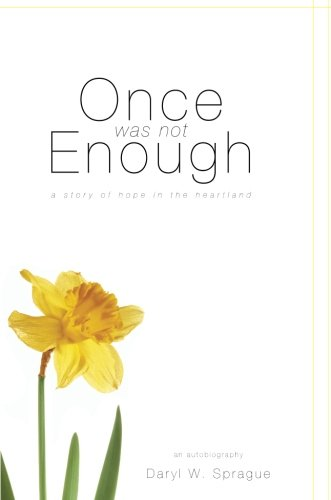 Once Was Not Enough: A Story of Hope in the Heartland: Sprague, Daryl W.