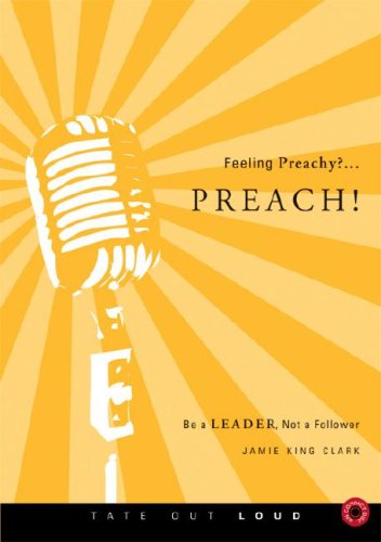 9781602476349: Feeling Preachy?...Preach!: Be a Leader Not a Follower