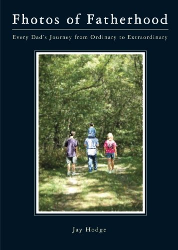 9781602477896: Fhotos of Fatherhood: Every Dads Journey from Ordinary to Extraordinary