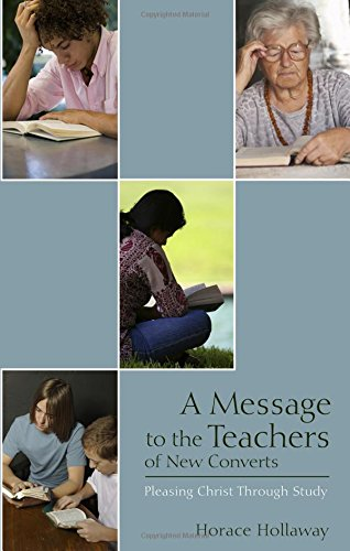 A Message to the Teachers of New Converts: Pleasing Christ Through Study: Horace Hollaway
