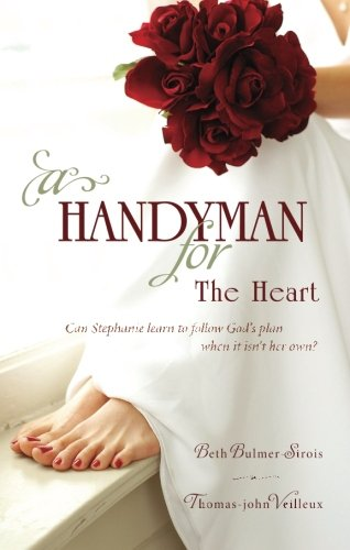 9781602479210: A Handyman for the Heart: Can Stephanie Learn to Follow Gods Plan When It Isnt Her Own?