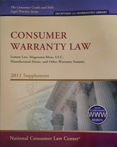 9781602480902: Consumer Warranty Law Lemon Law, Magnuson-moss, Ucc, Manufactured Home, and Other Warranty Statutes 2011 Supplement (The Consumer Credit and Sales Legal Practice Series)