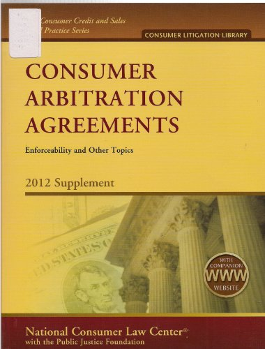 Consumer Arbitration Agreements Enforceability and Other Topics 2012 Supplement: fF. Paul Bland, Jr...
