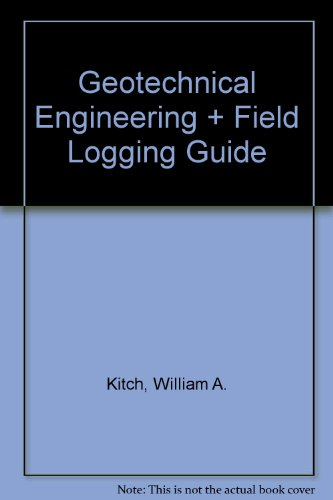 Geotechnical Engineering Lab Manual with Field Logging: Kitch, William A.