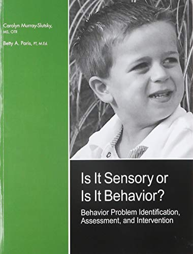 Is It Sensory or Is It Behavior? Behavior Problem Identification, Assessment, and Intervention: ...