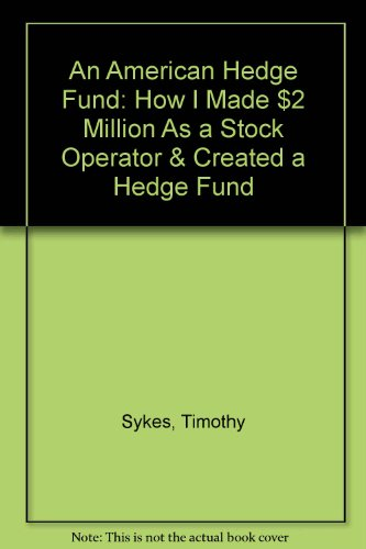 9781602524507: An American Hedge Fund: How I Made $2 Million As a Stock Operator & Created a Hedge Fund