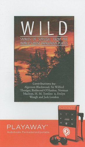 Wild: Stories of Survival from the World's Most Dangerous Places, Library Edition (1602526338) by Algernon Blackwood; Wilfred Thesiger; Redmond O'Hanlon; Norman MacLean; H. M. Tomlinson