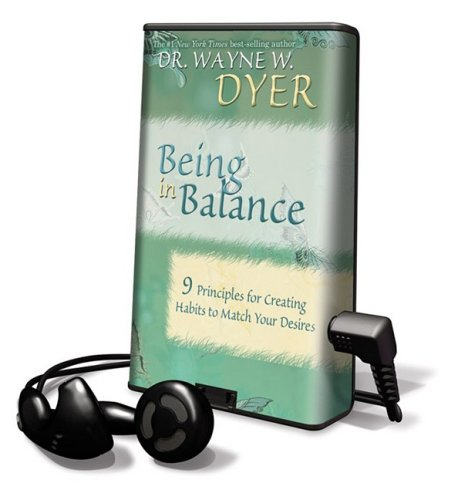 Being in Balance: 9 Principles for Creating Habits to Match Your Desires Library Edition Dyer, ...