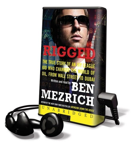 Rigged: The True Story of an Ivy League Kid Who Changed the World of Oil, from Wall Street to Dubai (1602528136) by Ben Mezrich