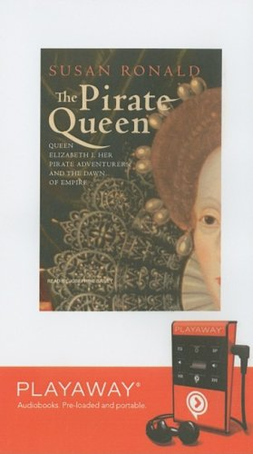 The Pirate Queen: Queen Elizabeth I, Her Pirate Adventurers, and the Dawn of Empire: Susan Ronald
