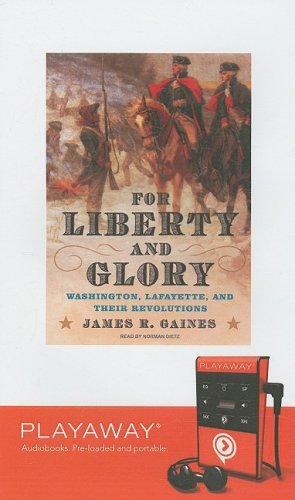 For Liberty and Glory: Washington, Lafayette, and Their Revolutions: Library Edition Gaines, James ...