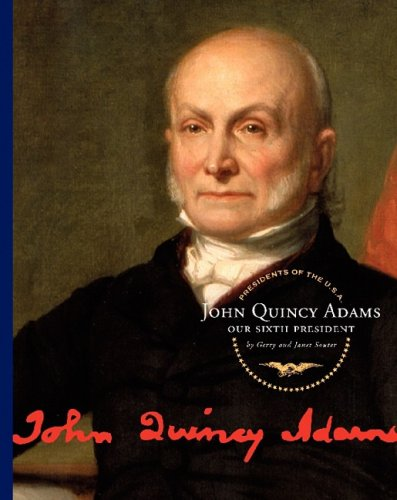 John Quincy Adams: Our Sixth President (Presidents: Gerry and Souter,