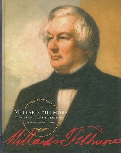 Millard Fillmore: Our Thirteenth President (Presidents of: Gerry and Souter,