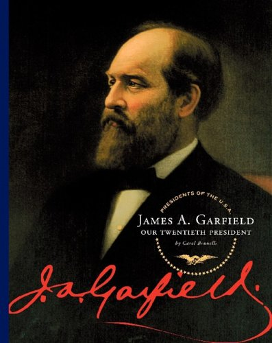 James A. Garfield: Our Twentieth President (Hardback): Carol Brunelli