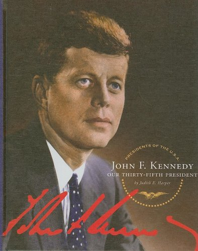 John F. Kennedy: Our Thirty-Fifth President (Presidents of the U.S.A. (Child's World)) (1602530637) by Judith E. Harper