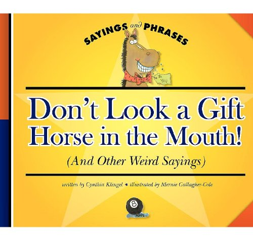 9781602532069: Don't Look a Gift Horse in the Mouth! (And Other Weird Sayings) (Sayings and Phrases)