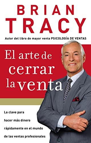 9781602550094: El arte de cerrar la venta: La clave para hacer más dinero más rápidamente en el mundo de las ventas profesionales (Spanish Edition)