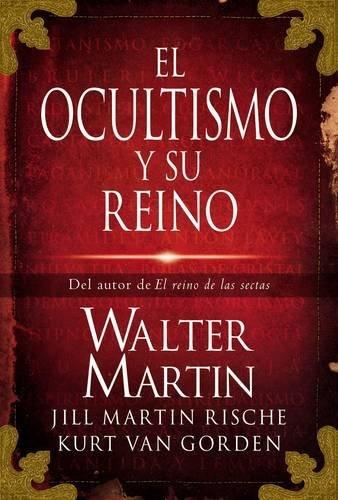 El ocultismo y su reino (Spanish Edition): Walter Martin; Kurt