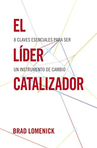 9781602550353: El líder catalizador: 8 claves esenciales para ser un instrumento de cambio (Spanish Edition)