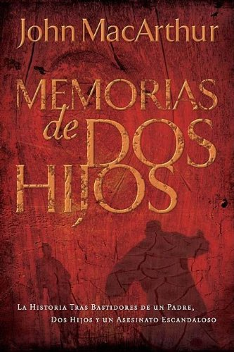 Memorias De Dos Hijos/ The Tale of Two Sons (Spanish Edition) (9781602550384) by John MacArthur