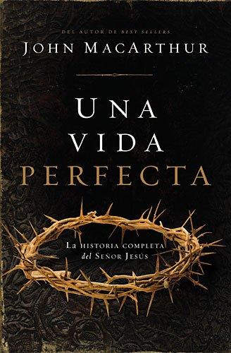 9781602550452: Una vida perfecta: La historia completa del Señor Jesús (Spanish Edition)