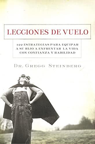 9781602550520: Lecciones de vuelo: 122 Estrategias para equipar a tu hijo para remontarse en la vida con habilidad y seguridad (Spanish Edition)