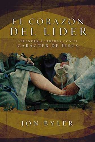 El Corazon del Lider: Aprender a Liderar: Jon Byler