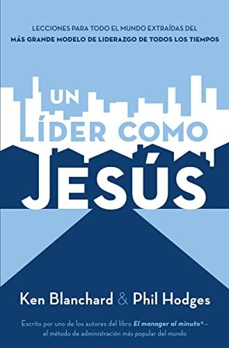 9781602550704: Un líder como Jesús: Lecciones del mejor modelo a seguir del liderazgo de todos los tiempos (Spanish Edition)