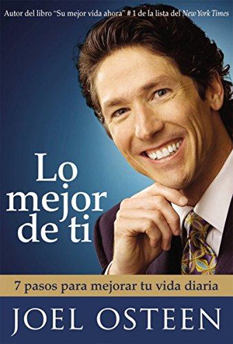 9781602550889: Lo mejor de ti: 7 pasos para mejorar tu vida diaria (Spanish Edition)